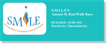 S.M.I.L.E'S Annual 5k Run/Walk Race 09.16.2018 | 10:00 AM |Dorchester, Massachusetts